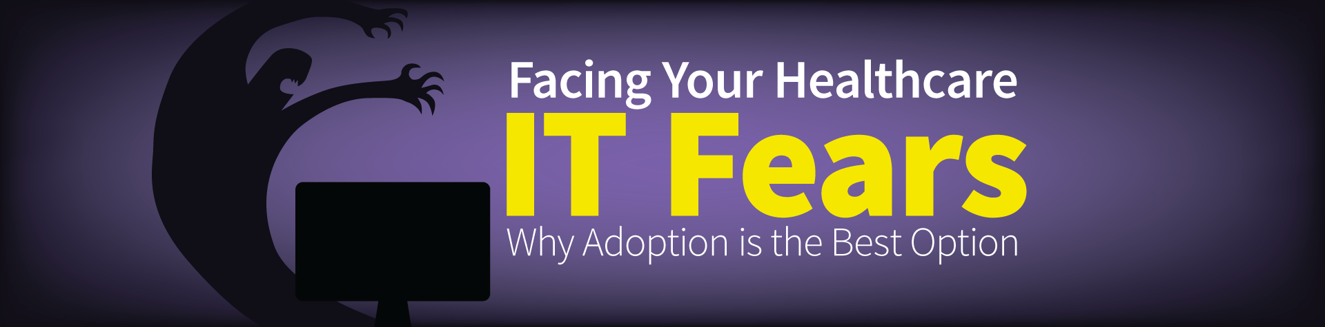 Face your healthcare IT Fears why adoption is the best option